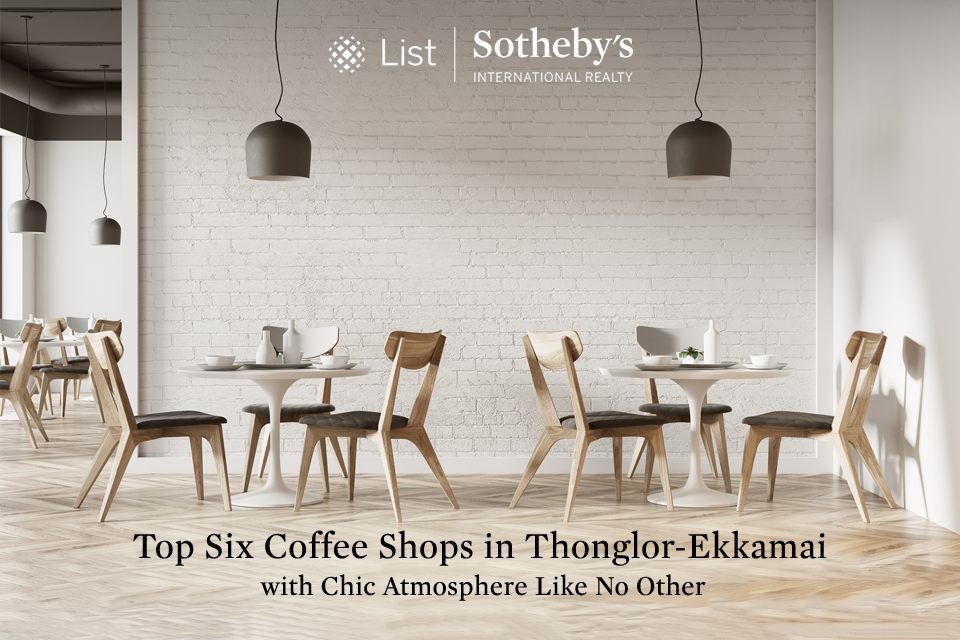 Top Six Coffee Shops in Thonglor-Ekkamai with Chic Atmosphere Like No Other